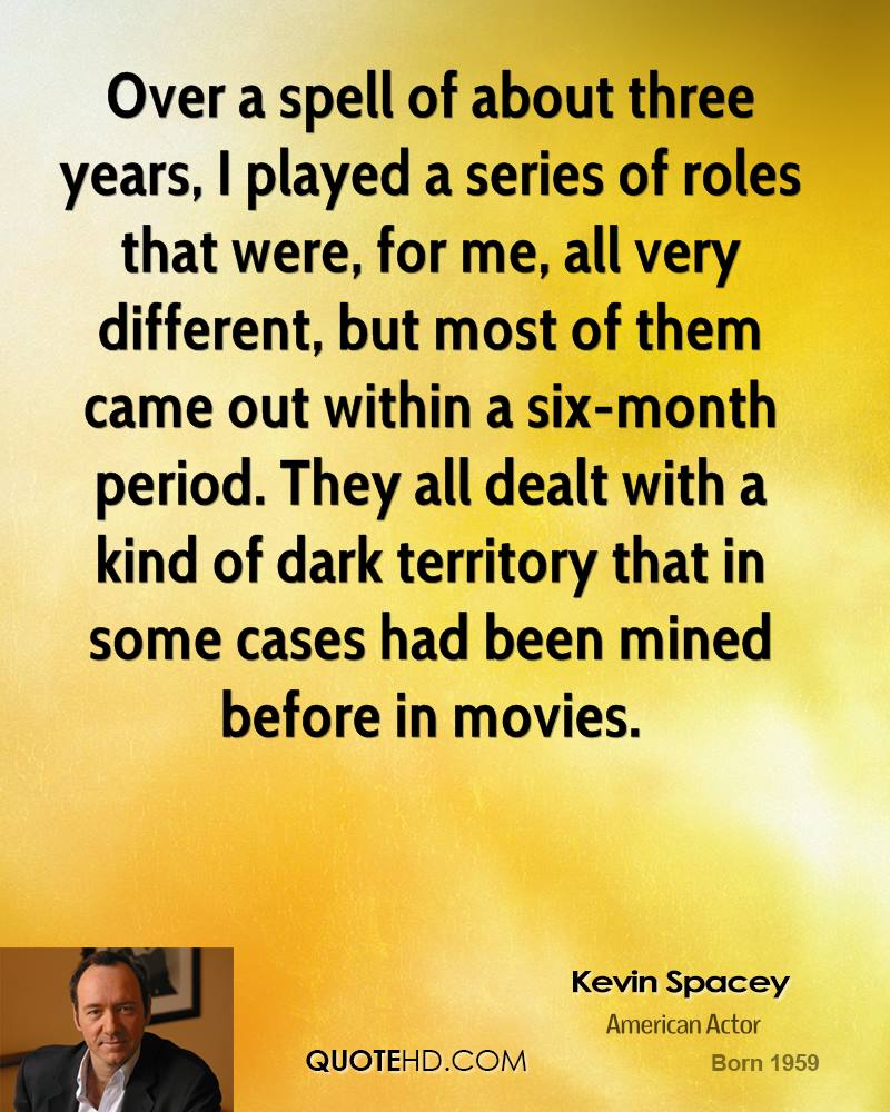 Over a spell of about three years, I played a series of roles that were, for me, all very different, but most of them came out within a six-month period. They all dealt with a kind of dark territory that in some cases had been mined before in movies.
