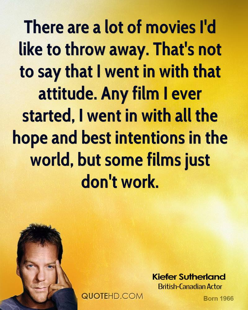 There are a lot of movies I'd like to throw away. That's not to say that I went in with that attitude. Any film I ever started, I went in with all the hope and best intentions in the world, but some films just don't work.