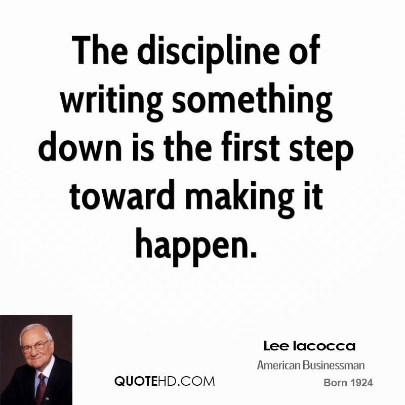 The discipline of writing something down is the first step toward making it happen.