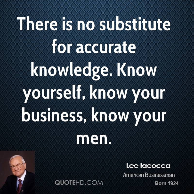 There Is No Substitute For Accurate Knowledge. Know Yourself, Know Your  Business, Know