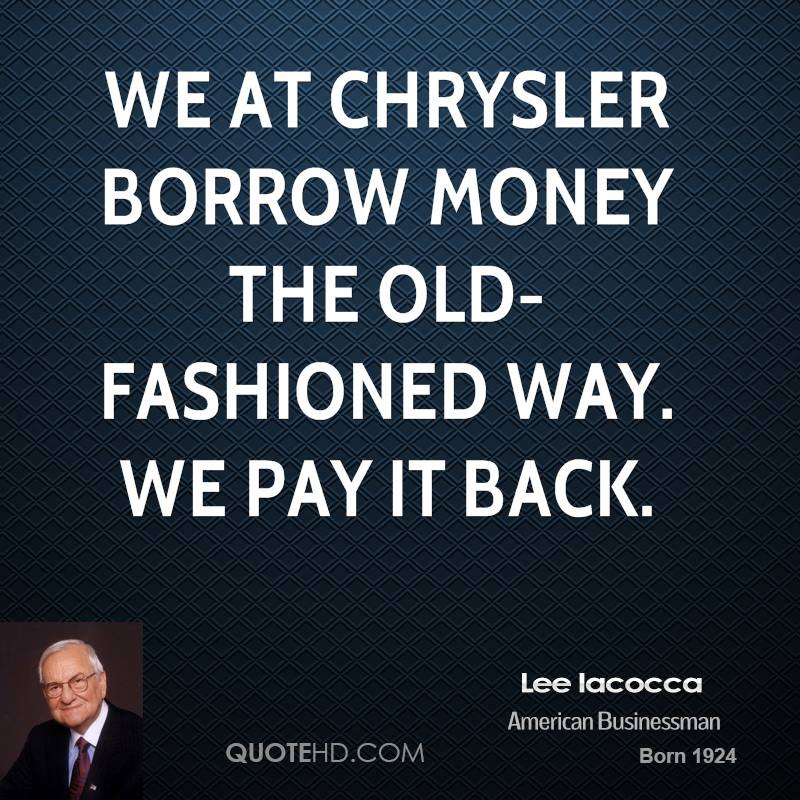 We at Chrysler borrow money the old-fashioned way. We pay it back.