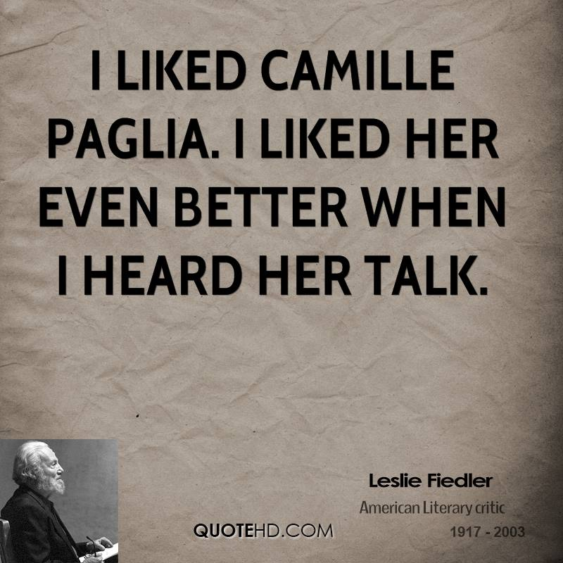 I liked Camille Paglia. I liked her even better when I heard her talk.