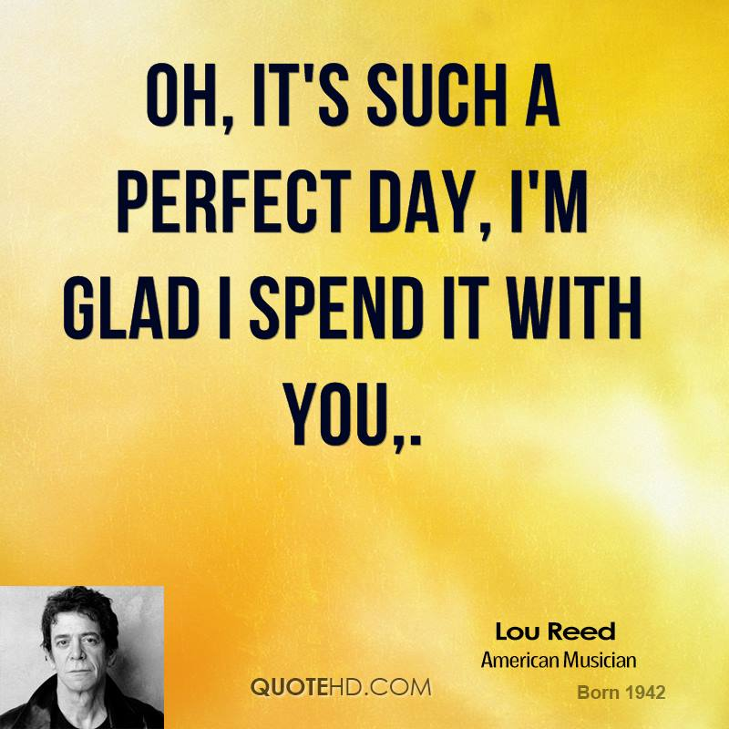 Oh, it's such a perfect day, I'm glad I spend it with you.