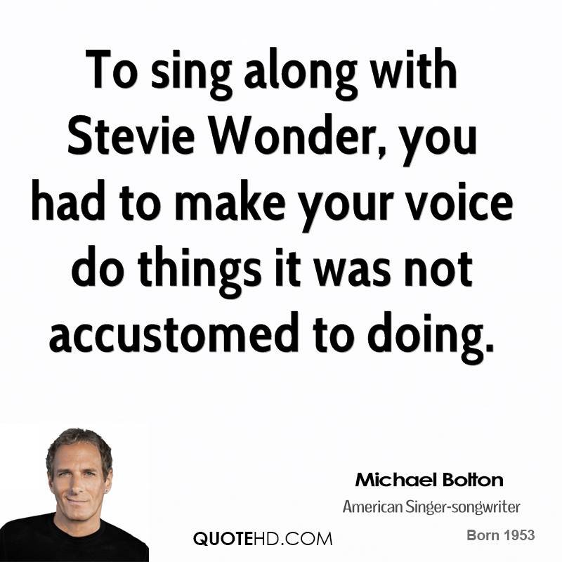 To sing along with Stevie Wonder, you had to make your voice do things it was not accustomed to doing.