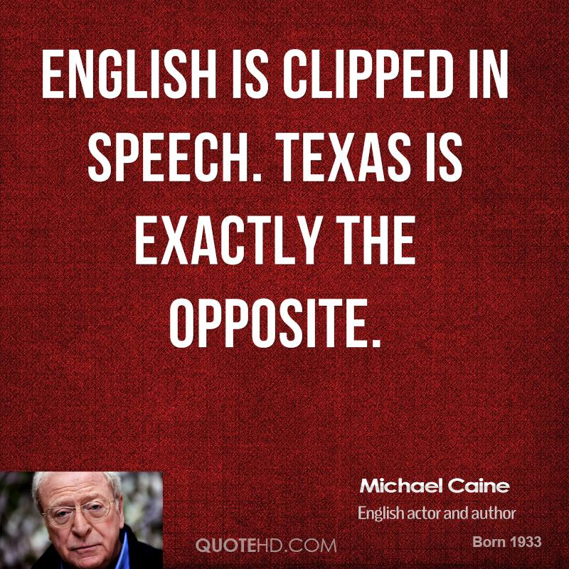 English is clipped in speech. Texas is exactly the opposite.