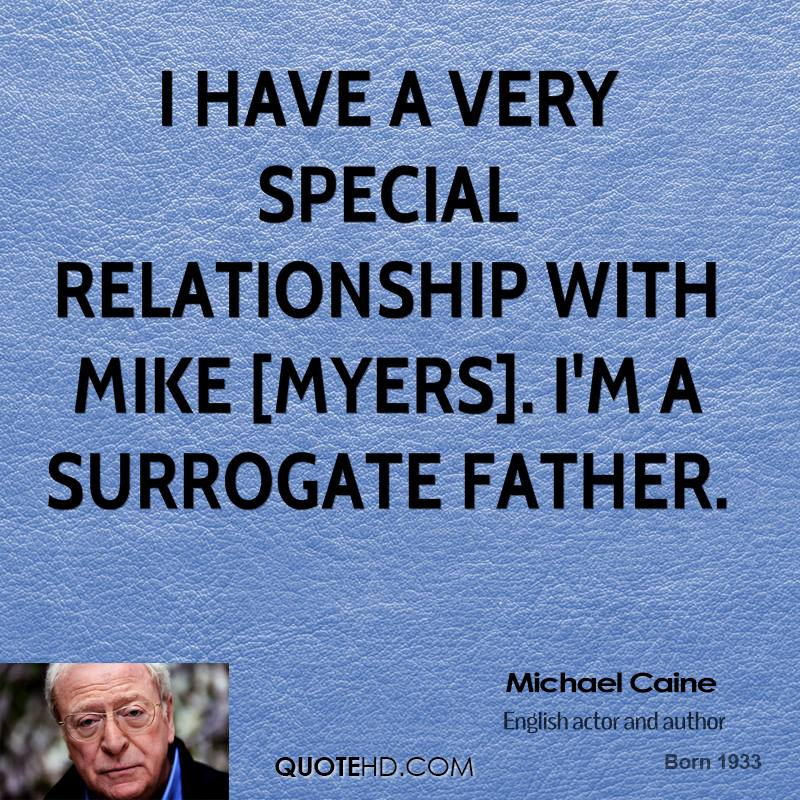 I have a very special relationship with Mike [Myers]. I'm a surrogate father.