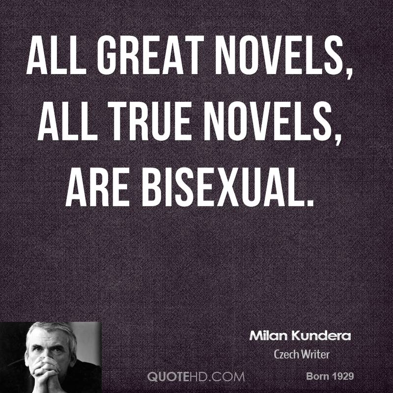 All great novels, all true novels, are bisexual.