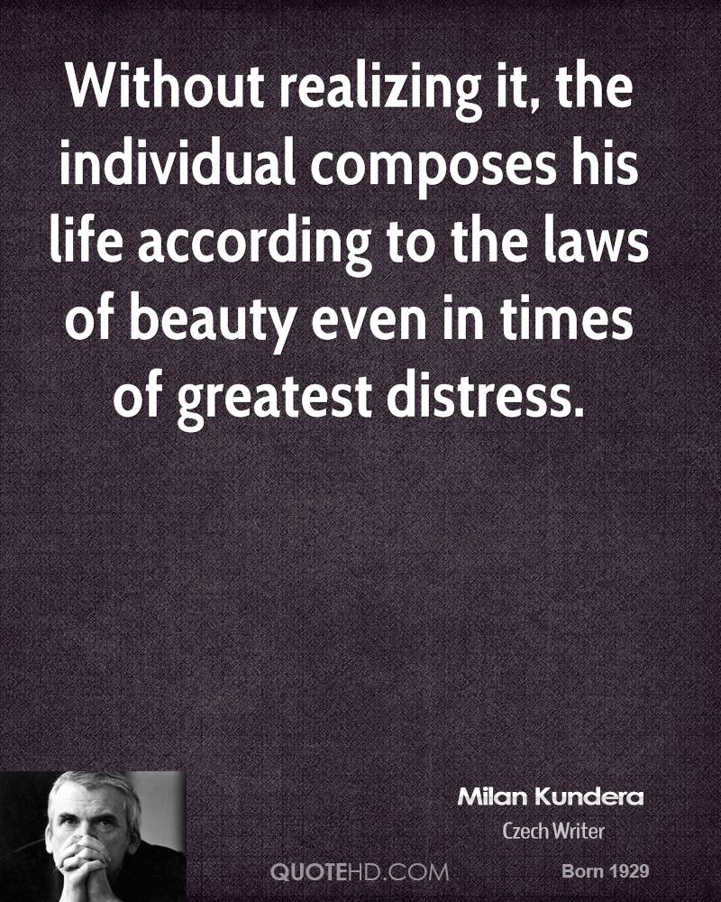 Without realizing it, the individual composes his life according to the laws of beauty even in times of greatest distress.