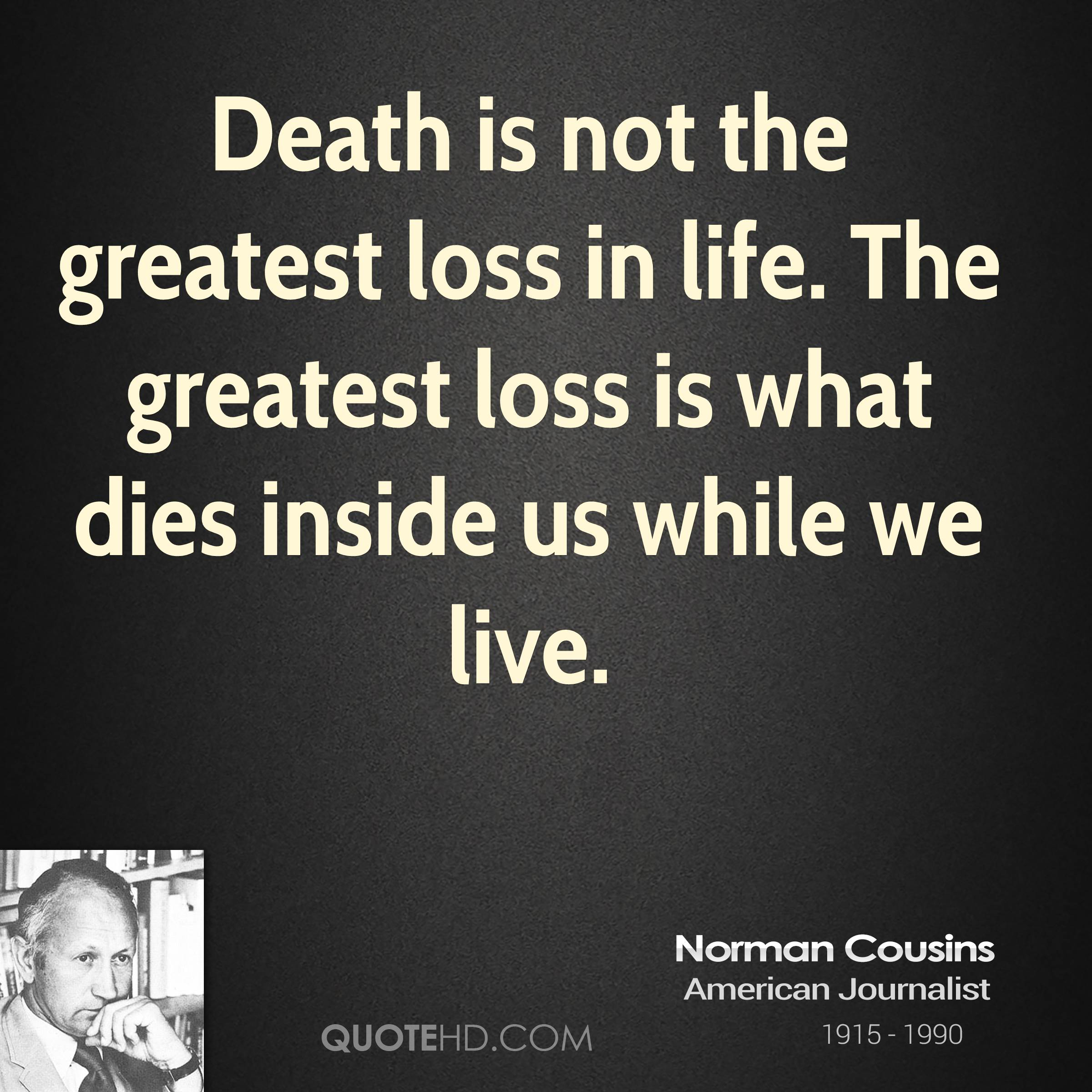 Loss Of Life Quotes Endearing Norman Cousins Life Quotes  Quotehd