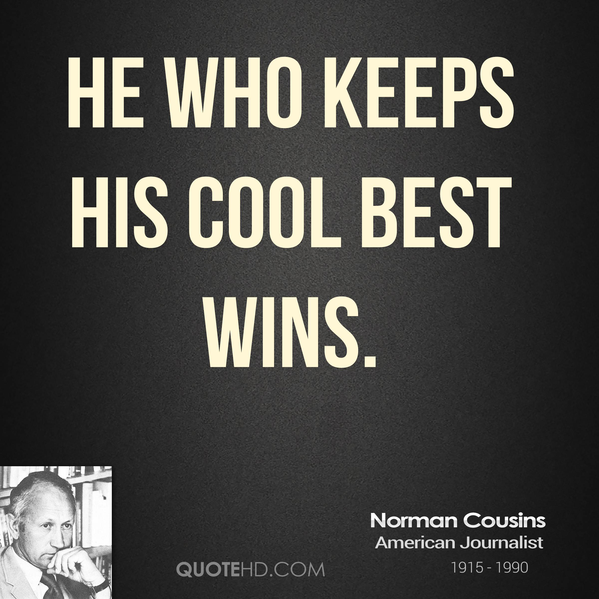 He who keeps his cool best wins.