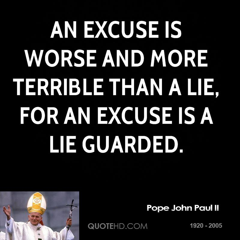 An excuse is worse and more terrible than a lie, for an excuse is a lie guarded.