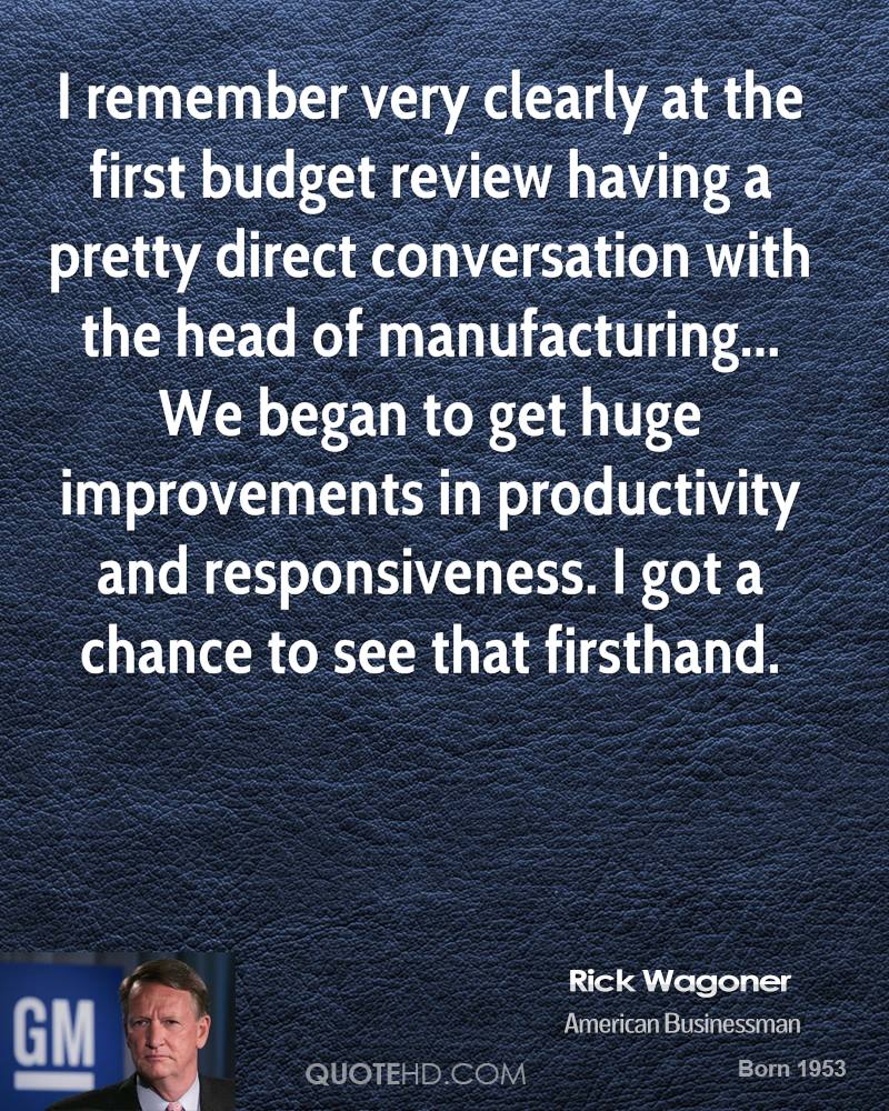 I remember very clearly at the first budget review having a pretty direct conversation with the head of manufacturing... We began to get huge improvements in productivity and responsiveness. I got a chance to see that firsthand.