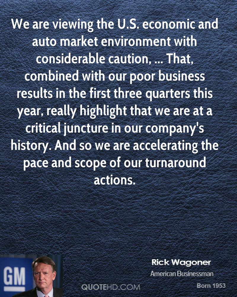 We are viewing the U.S. economic and auto market environment with considerable caution, ... That, combined with our poor business results in the first three quarters this year, really highlight that we are at a critical juncture in our company's history. And so we are accelerating the pace and scope of our turnaround actions.