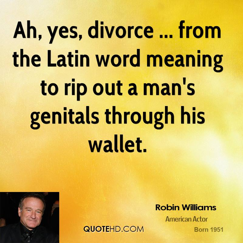 Divoces Quote Photo: Robin Williams Divorce Quotes