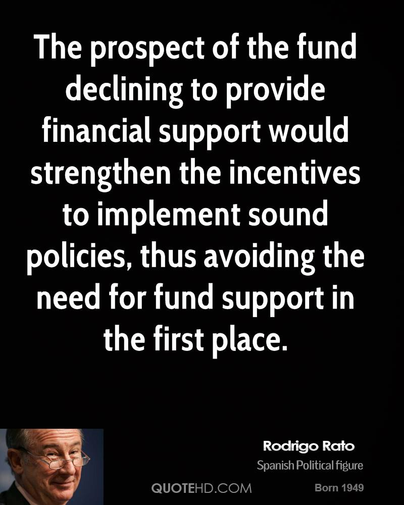 The prospect of the fund declining to provide financial support would strengthen the incentives to implement sound policies, thus avoiding the need for fund support in the first place.