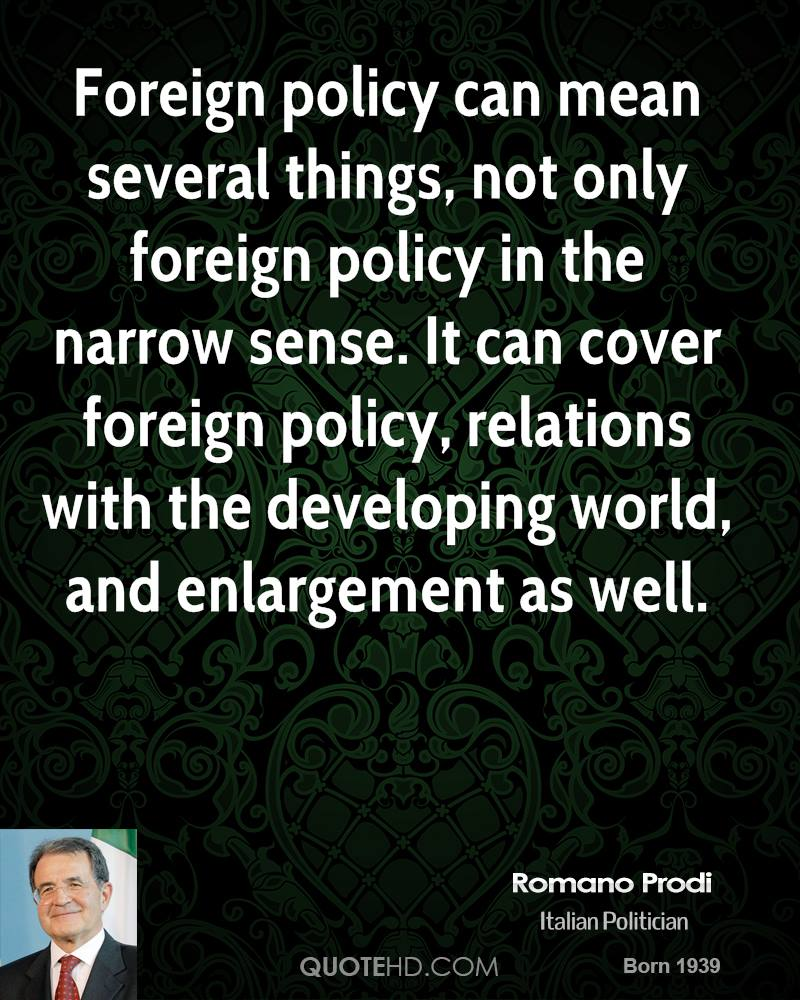Foreign policy can mean several things, not only foreign policy in the narrow sense. It can cover foreign policy, relations with the developing world, and enlargement as well.