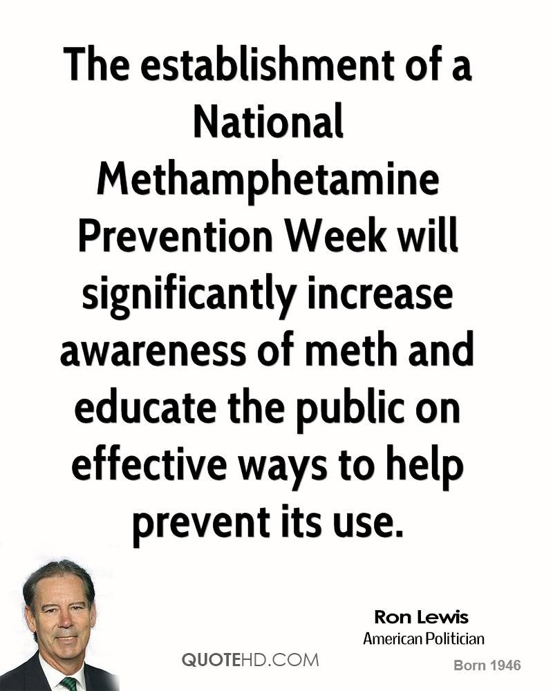 The establishment of a National Methamphetamine Prevention Week will significantly increase awareness of meth and educate the public on effective ways to help prevent its use.