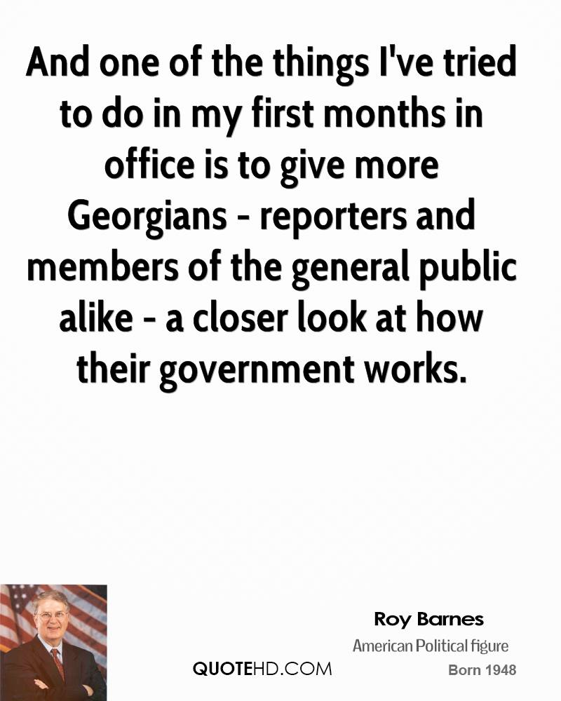 And one of the things I've tried to do in my first months in office is to give more Georgians - reporters and members of the general public alike - a closer look at how their government works.