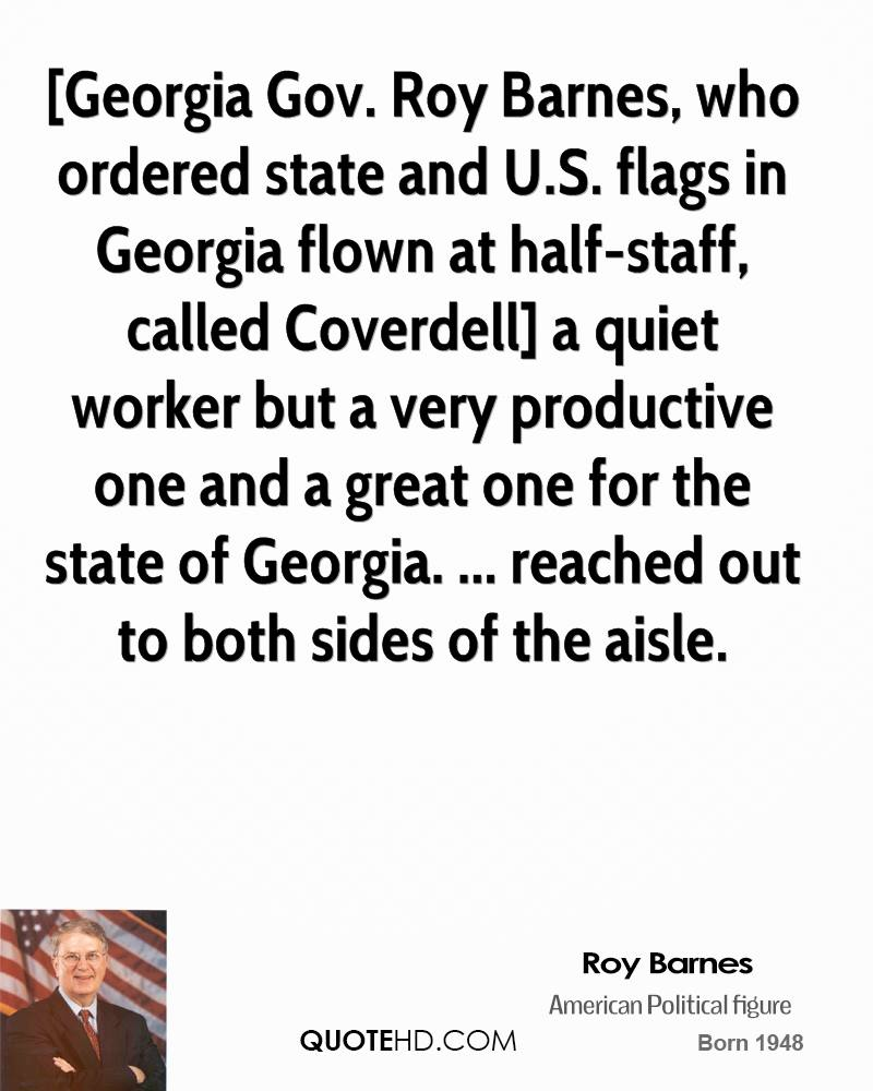 [Georgia Gov. Roy Barnes, who ordered state and U.S. flags in Georgia flown at half-staff, called Coverdell] a quiet worker but a very productive one and a great one for the state of Georgia. ... reached out to both sides of the aisle.