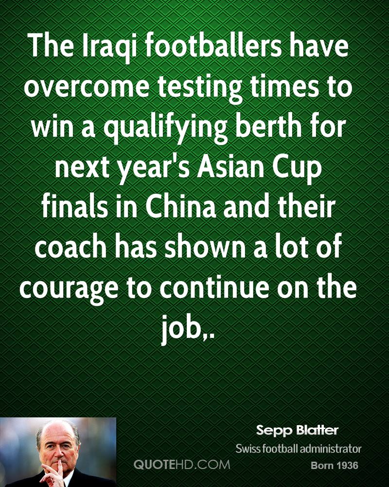 The Iraqi footballers have overcome testing times to win a qualifying berth for next year's Asian Cup finals in China and their coach has shown a lot of courage to continue on the job.