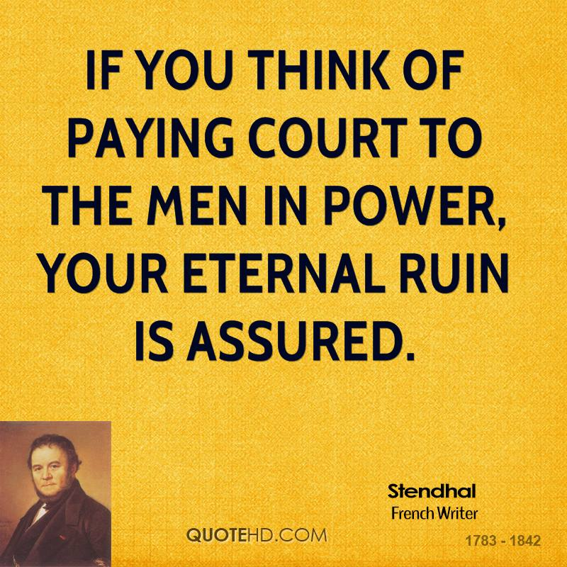If you think of paying court to the men in power, your eternal ruin is assured.