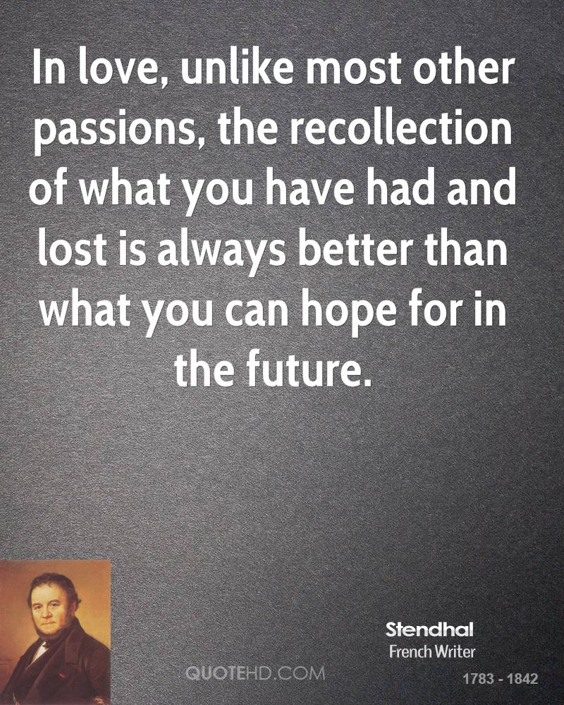 stendhal quotes  in love unlike most other passions the recollection of what you have had and