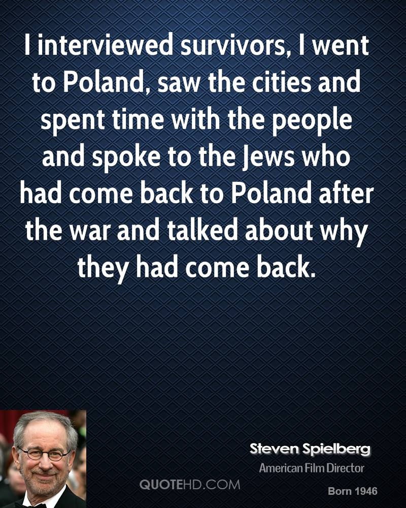 I interviewed survivors, I went to Poland, saw the cities and spent time with the people and spoke to the Jews who had come back to Poland after the war and talked about why they had come back.