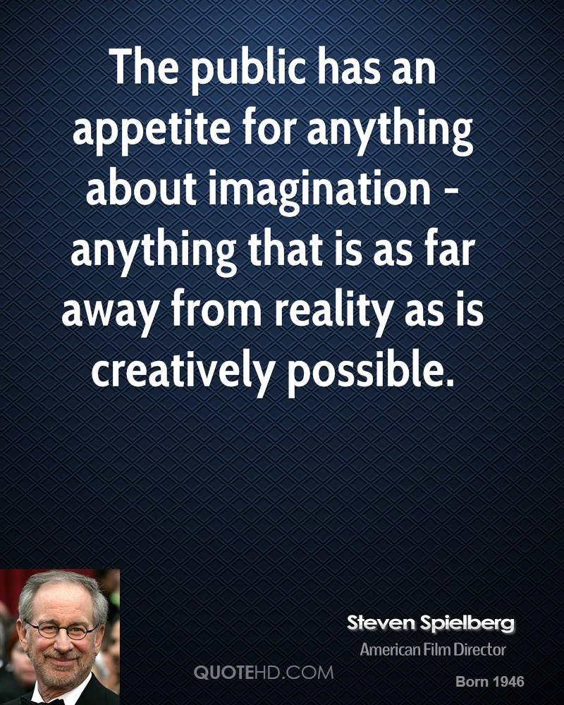 The public has an appetite for anything about imagination - anything that is as far away from reality as is creatively possible.