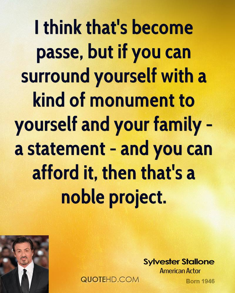I think that's become passe, but if you can surround yourself with a kind of monument to yourself and your family - a statement - and you can afford it, then that's a noble project.