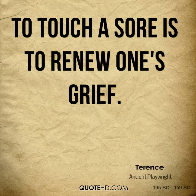 To touch a sore is to renew one's grief.