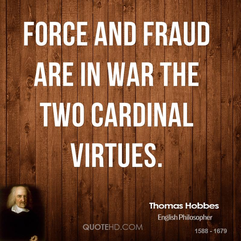 Force and fraud are in war the two cardinal virtues.