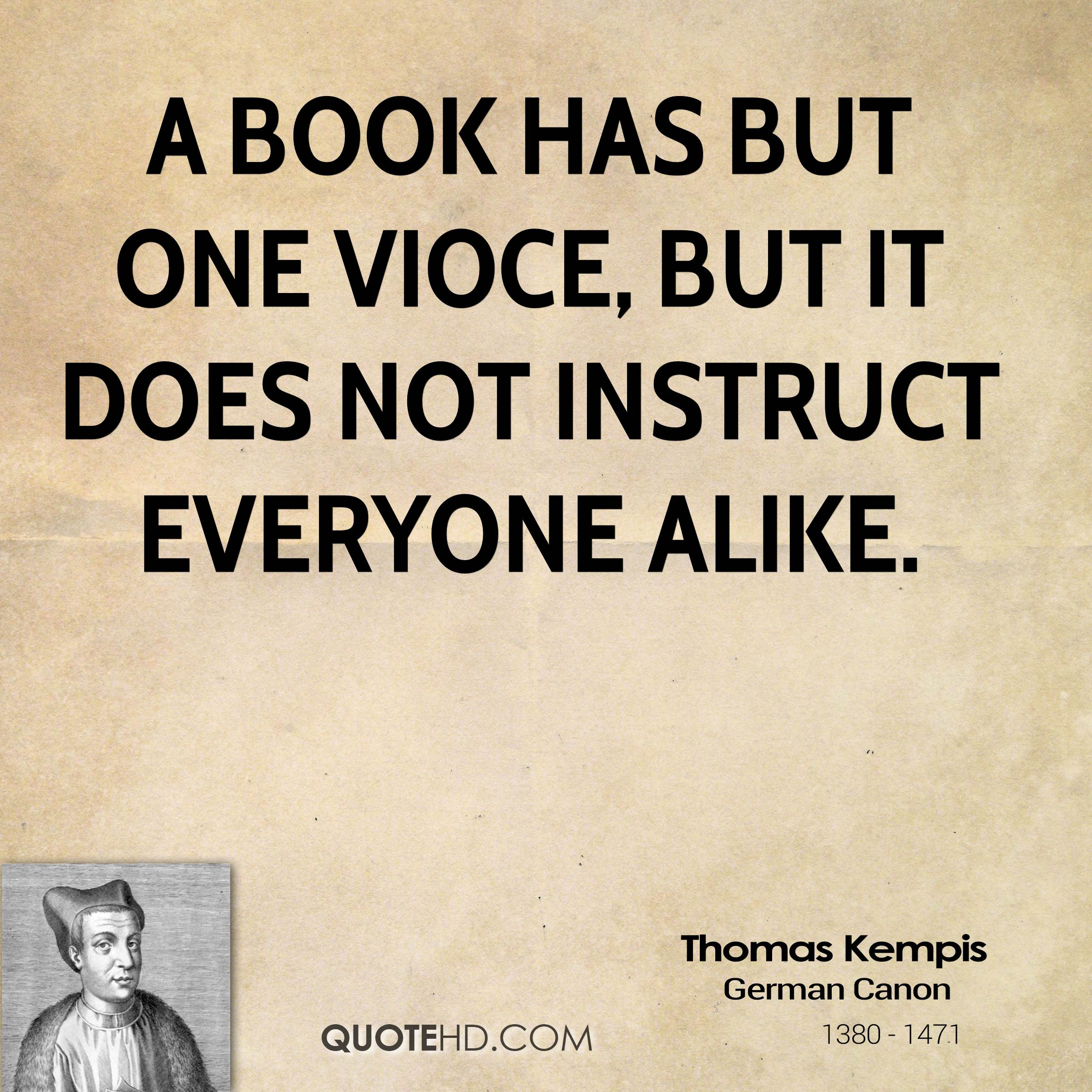 A book has but one vioce, but it does not instruct everyone alike.