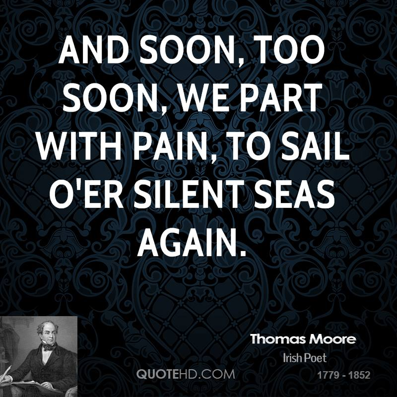 And soon, too soon, we part with pain, To sail o'er silent seas again.