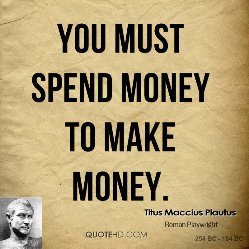 You must spend money to make money.