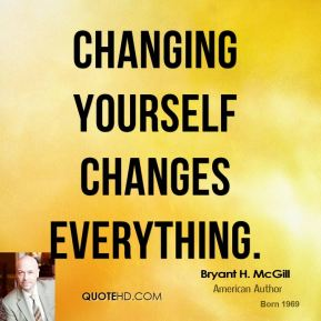 Changing yourself changes everything.