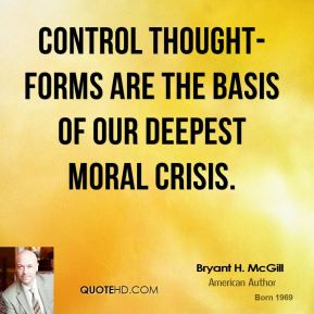 Bryant H. McGill - Control thought-forms are the basis of our deepest moral crisis.