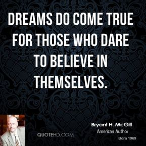 Dreams do come true for those who dare to believe in themselves.