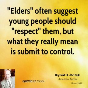 """Bryant H. McGill - """"Elders"""" often suggest young people should """"respect"""" them, but what they really mean is submit to control."""