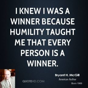 I knew I was a winner because humility taught me that every person is a winner.