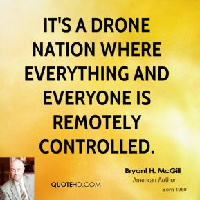 Bryant H. McGill - It's a drone nation where everything and everyone is remotely controlled.