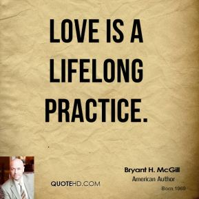 Love is a lifelong practice.