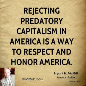 Bryant H. McGill - Rejecting predatory capitalism in America is a way to respect and honor America.