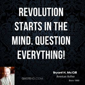 Bryant H. McGill - Revolution starts in the mind. Question Everything!