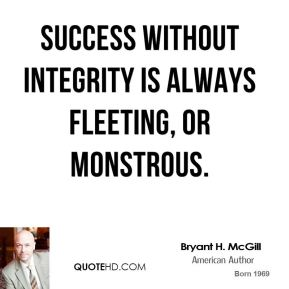 Bryant H. McGill - Success without integrity is always fleeting, or monstrous.