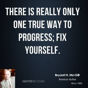 Bryant H. McGill - There is really only one true way to progress; fix yourself.