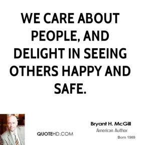 Bryant H. McGill - We care about people, and delight in seeing others happy and safe.