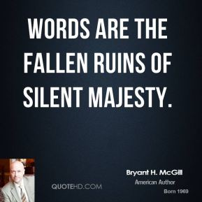 Bryant H. McGill - Words are the fallen ruins of silent majesty.