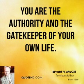 You are the authority and the gatekeeper of your own life.