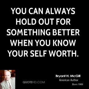 Bryant H. McGill - You can always hold out for something better when you know your self worth.