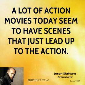 A lot of action movies today seem to have scenes that just lead up to the action.